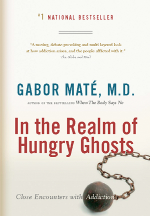 In the Realm of Hungry Ghosts, a book by Gabor Mate, MD