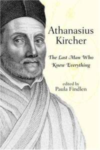 athanasius-kircher-last-man-who-knew-everything-paula-k-findlen-paperback-cover-art