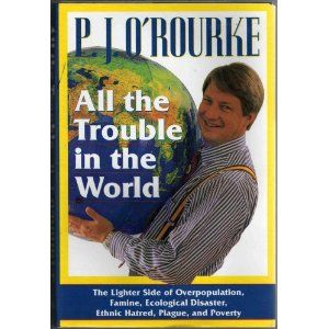 PJ O'Rourke's book All the Trouble in the World