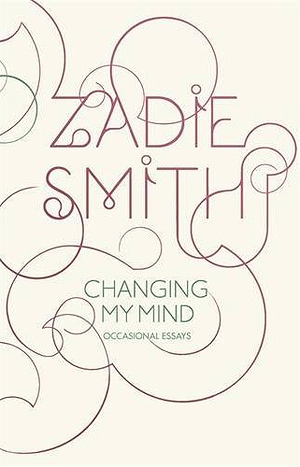 Changing My Mind, by Zadie Smith